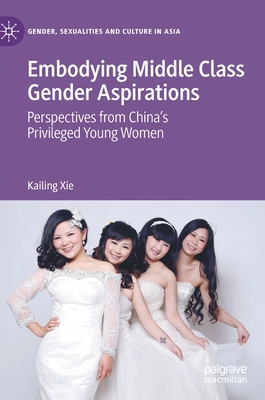 Embodying Middle Class Gender Aspirations: Perspectives from China's Privileged Young Women