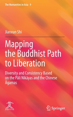 Mapping the Buddhist Path to Liberation: Diversity and Consistency Based on the Pāli Nikāyas and the Chinese Āgamas