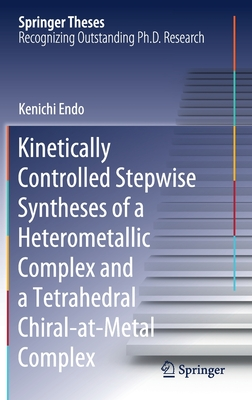 Kinetically Controlled Stepwise Syntheses of a Heterometallic Complex and a Tetrahedral Chiral-At-Metal Complex