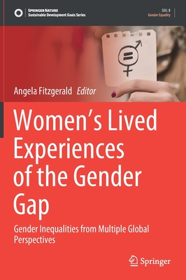 Women's Lived Experiences of the Gender Gap: Gender Inequalities from Multiple Global Perspectives