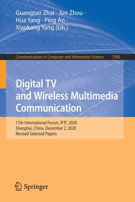 Digital TV and Wireless Multimedia Communication: 17th International Forum, Iftc 2020, Shanghai, China, December 2, 2020, Revised Selected Papers