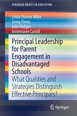 Principal Leadership for Parent Engagement in Disadvantaged Schools: What Qualities and Strategies Distinguish Effective Principals?