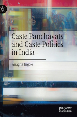 Caste Panchayats and Caste Politics in India
