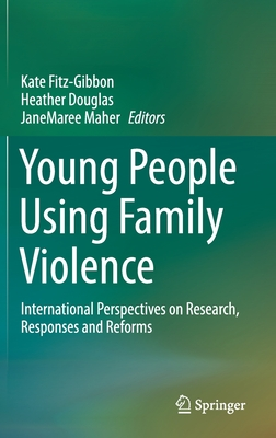 Young People Using Family Violence: International Perspectives on Research, Responses and Reforms