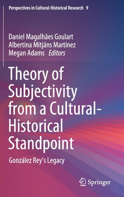 Theory of Subjectivity from a Cultural-Historical Standpoint: González Rey's Legacy