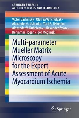 Multi-Parameter Mueller Matrix Microscopy for the Expert Assessment of Acute Myocardium Ischemia