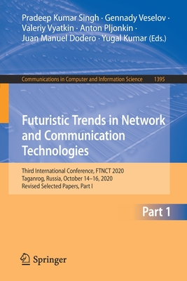 Futuristic Trends in Network and Communication Technologies: Third International Conference, Ftnct 2020, Taganrog, Russia, October 14-16, 2020, Revised Selected Papers, Part I