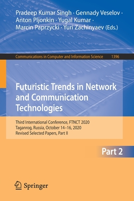 Futuristic Trends in Network and Communication Technologies: Third International Conference, Ftnct 2020, Taganrog, Russia, October 14-16, 2020, Revised Selected Papers, Part II