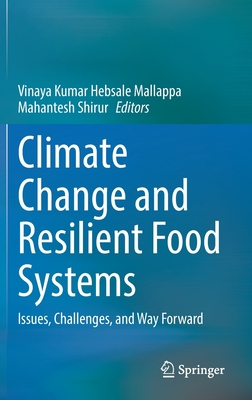 Climate Change and Resilient Food Systems: Issues, Challenges, and Way Forward