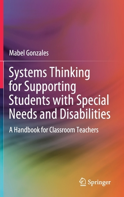 Systems Thinking for Supporting Students with Special Needs and Disabilities: A Handbook for Classroom Teachers