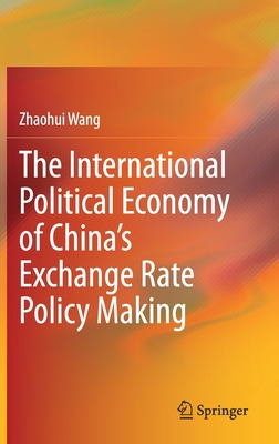 The International Political Economy of China's Exchange Rate Policy Making
