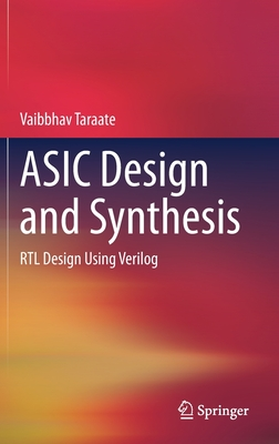 ASIC Design and Synthesis: Rtl Design Using Verilog