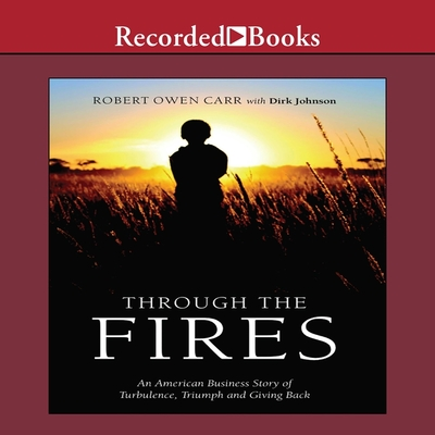 Through the Fires: An American Business Story of Turbulence, Triumph and Giving Back