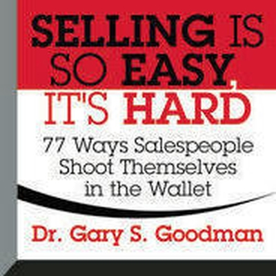 Selling Is So Easy, It's Hard: 77 Ways Salespeople Shoot Themselves in the Wallet