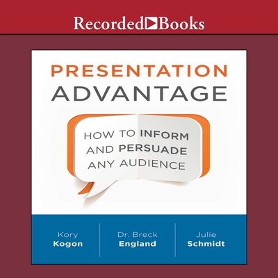 Presentation Advantage Lib/E: How to Inform and Persuade Any Audience