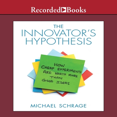 The Innovator's Hypothesis Lib/E: How Cheap Experiments Are Worth More Than Good Ideas