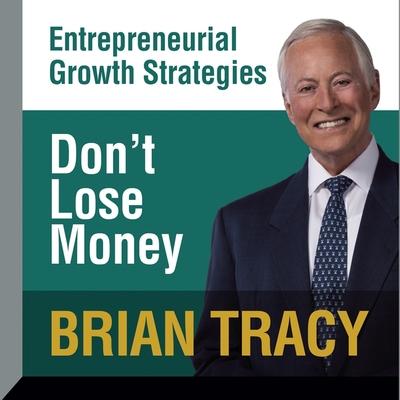 Don't Lose Money Lib/E: Entrepreneural Growth Strategies