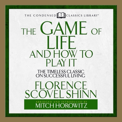 The Game of Life and How to Play It Lib/E: The Timeless Classic on Successful Living (Abridged)