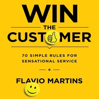Win the Customer Lib/E: 70 Simple Rules for Sensational Service