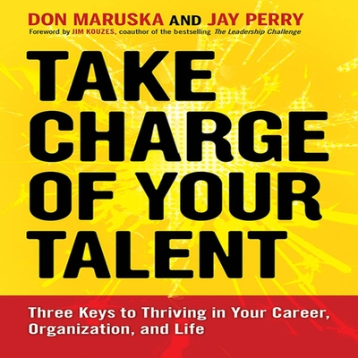 Take Charge of Your Talent Lib/E: Three Keys to Thriving in Your Career, Organization, and Life