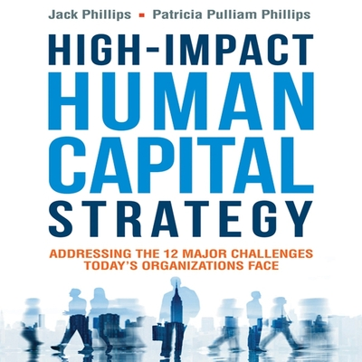 High-Impact Human Capital Strategy Lib/E: Addressing the 12 Major Challenges Today's Organizations Face