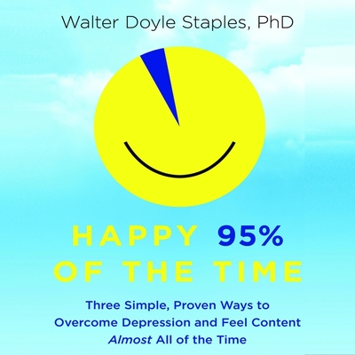 Happy 95% the Time: Three Simple, Proven Ways to Overcome Depression and Feel Content Almost All of the Time