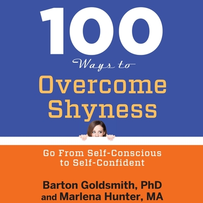 100 Ways to Overcome Shyness Lib/E: Go from Self-Conscious to Self-Confident