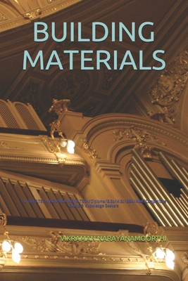 Building Materials: For BE/B.TECH/BCA/MCA/ME/M.TECH/Diploma/B.Sc/M.Sc/BBA/MBA/Competitive Exams & Knowledge Seekers