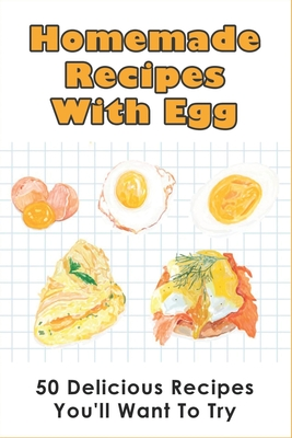 Homemade Recipes With Egg: 50 Delicious Recipes You'll Want To Try: Healthy Egg Recipes For Dinner