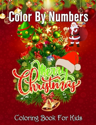 Merry Christmas Color By Numbers Coloring Book For Kids: An Amazing Christmas Color By Numbers Coloring Book for Kids Ages 8-12