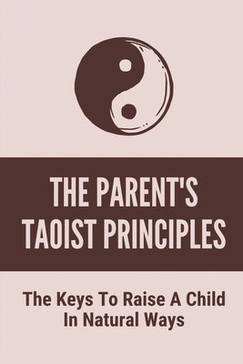 The Parent's Taoist Principles: The Keys To Raise A Child In Natural Ways: Meditation For Mother And Child