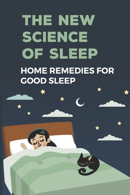 The New Science Of Sleep: Home Remedies For Good Sleep: Advanced Sleep Therapy