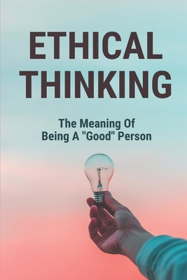 Ethical Thinking: The Meaning Of Being A Good Person: Justice Philosophy