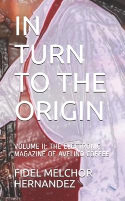 In Turn to the Origin: Volume II: The Electronic Magazine of Avelino Coffee