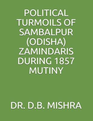 Political Turmoils of Sambalpur (Odisha) Zamindaris During 1857 Mutiny