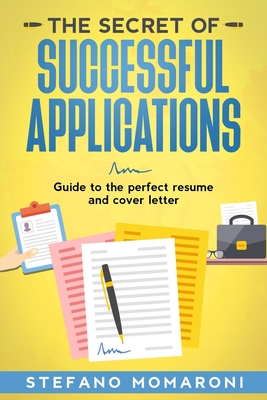 The secret of successful applications: Guide to the perfect resume and cover letter