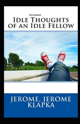 Idle Thoughts of an Idle Fellow Annotated