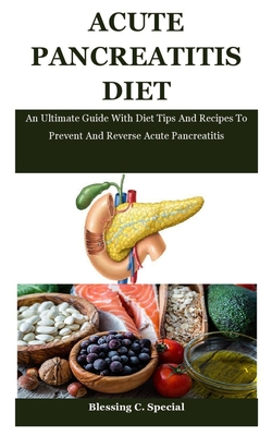 Acute Pancreatitis Diet: An Ultimate Guide With Diet Tips And Recipes To Prevent And Reverse Acute Pancreatitis