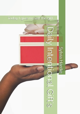 Daily Intentional Gift's: Today I give myself the gift....