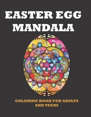 Easter Egg Mandala Coloring Book: Coloring Activity Book For Adults and Teens With Simple Mandalas