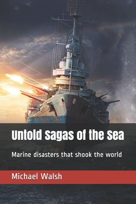 Untold Sagas of the Sea: Marine disasters that shook the world