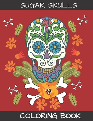 Sugar Skulls Coloring Book: Gift for Adults, 30 Coloring Pages - A Coloring Book For Adult Relaxation With Beautiful Modern Sugar Skulls Inspired by the Day of the Dead
