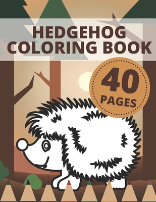Hedgehog Coloring Book: Animals Activity Pages For Kids And Toddlers