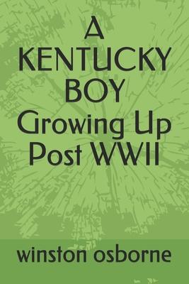 A KENTUCKY BOY Growing Up Post WWII