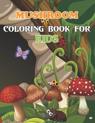 Mushroom Coloring Book For Kids: 50 Coloring Pages of Mushroom Designs With Fun, Easy, Relaxing Coloring Book for Kids.