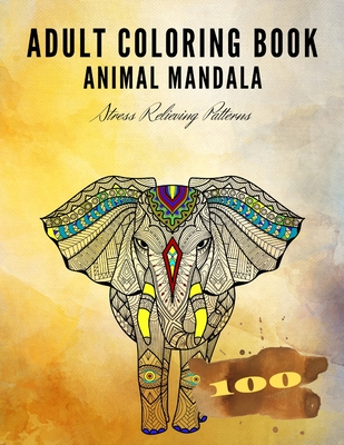 Adult Coloring BOOK Animal Mandala: Stress Relieving Patterns 100 Pages
