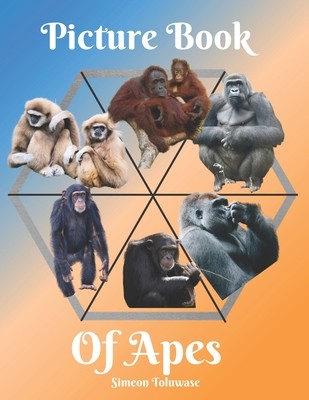 Picture Book of Apes: A gift book for Wildlife lovers, Seniors with dementia, Alzheimer patients A photo book for kids /Children Amazing pictures of Gorillas Chimpanzees Gibbons Orangutans monkeys for animals lovers Birdwatchers Adults men and women