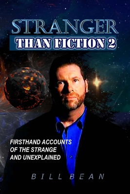 Stranger Than Fiction 2: Firsthand Accounts of the Strange and Unexplained