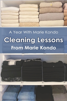A Year With Marie Kondo: Cleaning Lessons From Marie Kondo: Marie Kondo The Life Changing Magic Of Tidying Up