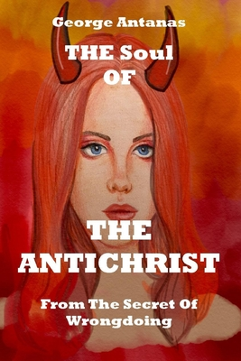 THE Soul OF THE ANTICHRIST: From The Secret Of Wrongdoing